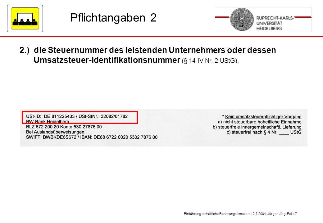 Einführung einheitliche Rechnungsformulare 12.7.2004, Jürgen Jülg, Folie 7 Pflichtangaben 2 2.) die Steuernummer des leistenden Unternehmers oder dess