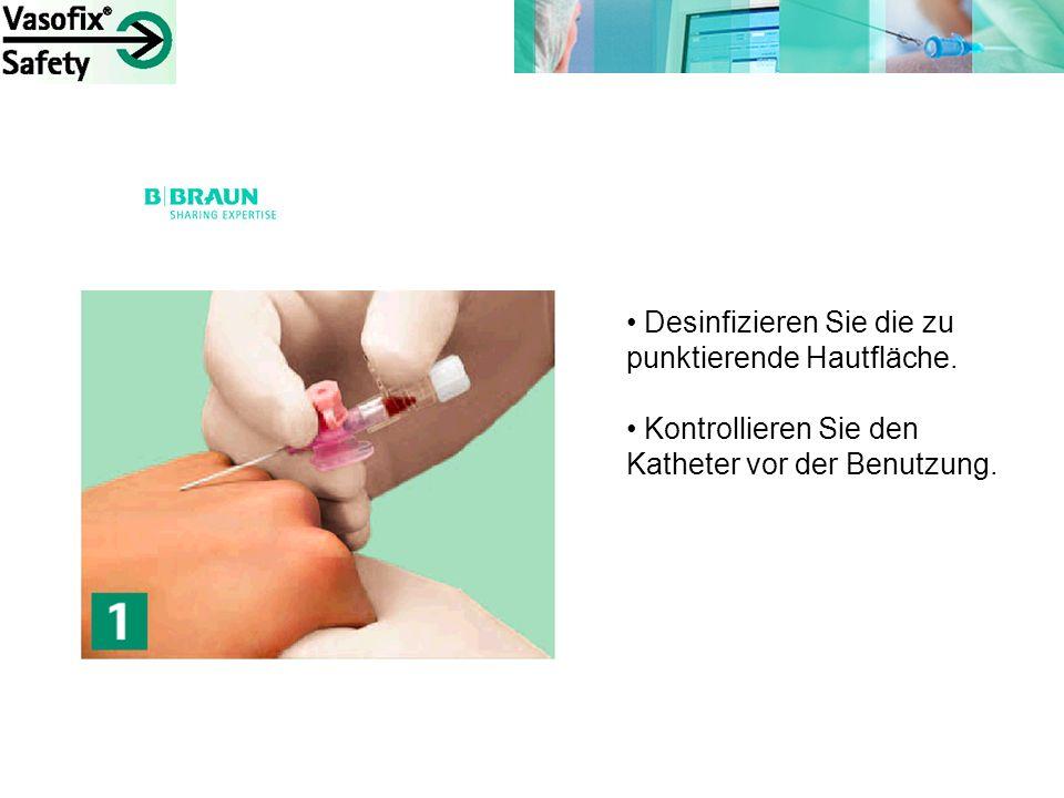 Desinfizieren Sie die zu punktierende Hautfläche. Kontrollieren Sie den Katheter vor der Benutzung.