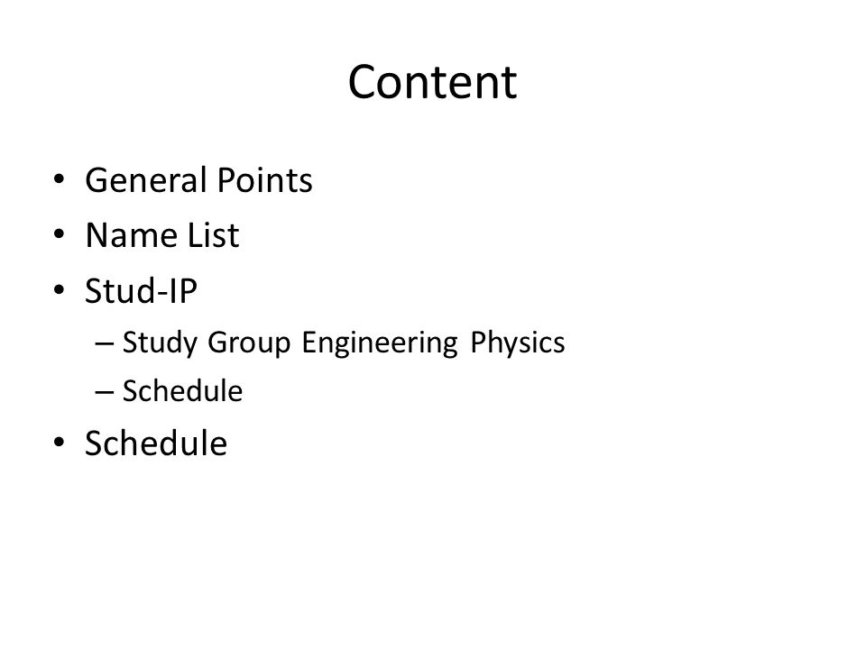 Content General Points Name List Stud-IP – Study Group Engineering Physics – Schedule Schedule