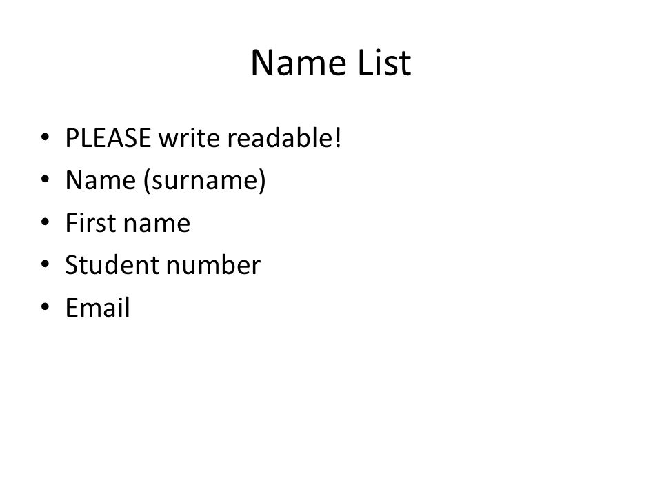 Name List PLEASE write readable! Name (surname) First name Student number Email