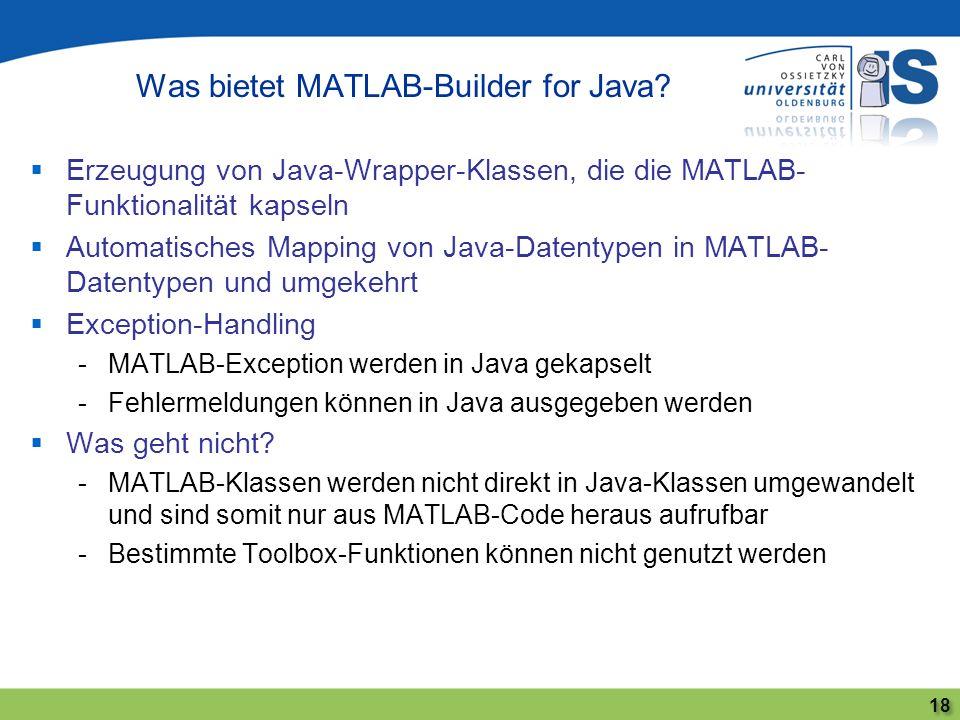 Erzeugung von Java-Wrapper-Klassen, die die MATLAB- Funktionalität kapseln Automatisches Mapping von Java-Datentypen in MATLAB- Datentypen und umgekeh