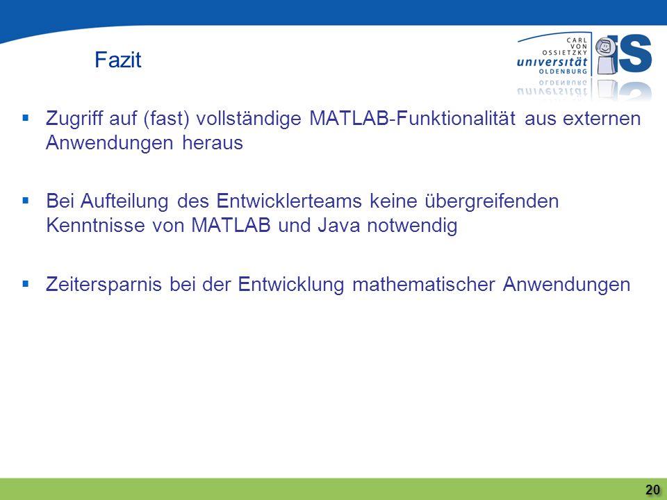 Zugriff auf (fast) vollständige MATLAB-Funktionalität aus externen Anwendungen heraus Bei Aufteilung des Entwicklerteams keine übergreifenden Kenntnis