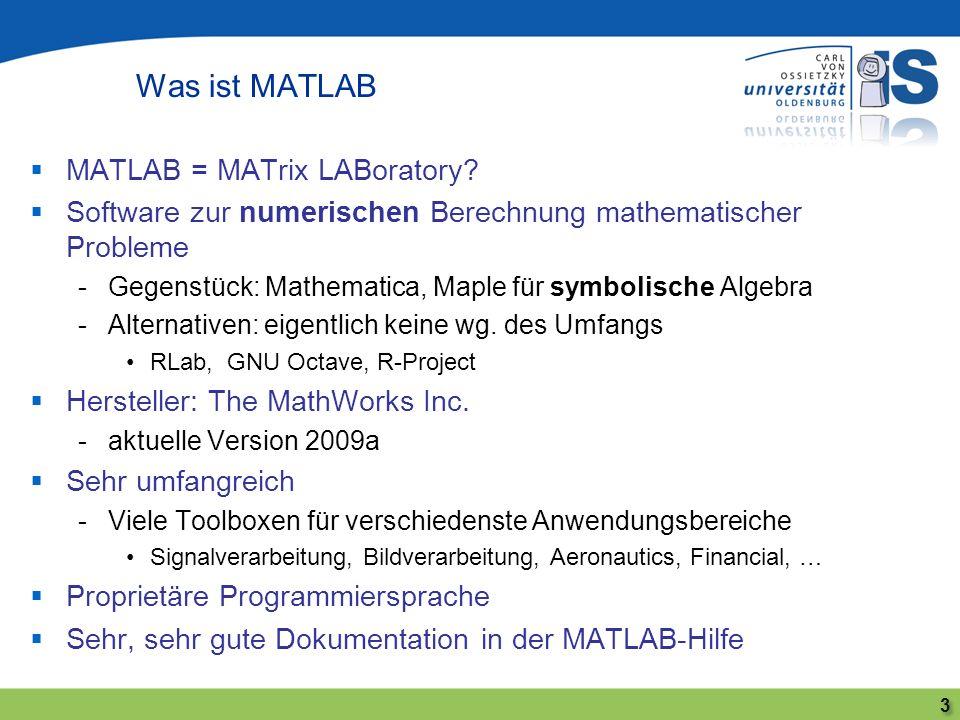 MATLAB = MATrix LABoratory? Software zur numerischen Berechnung mathematischer Probleme -Gegenstück: Mathematica, Maple für symbolische Algebra -Alter