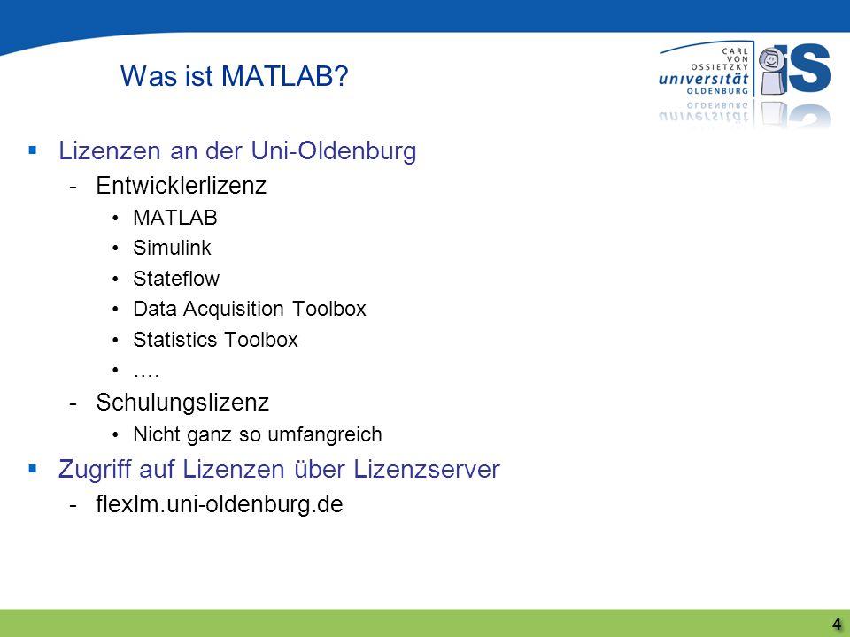 Lizenzen an der Uni-Oldenburg -Entwicklerlizenz MATLAB Simulink Stateflow Data Acquisition Toolbox Statistics Toolbox …. -Schulungslizenz Nicht ganz s