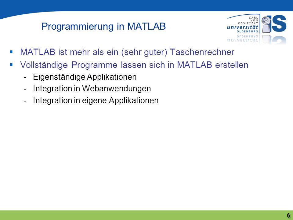 MATLAB ist mehr als ein (sehr guter) Taschenrechner Vollständige Programme lassen sich in MATLAB erstellen -Eigenständige Applikationen -Integration i