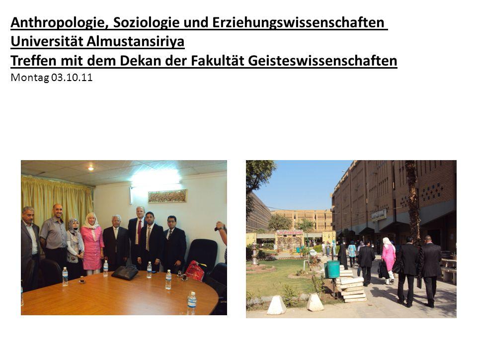 Anthropologie, Soziologie und Erziehungswissenschaften Universität Almustansiriya Treffen mit dem Dekan der Fakultät Geisteswissenschaften Montag 03.10.11
