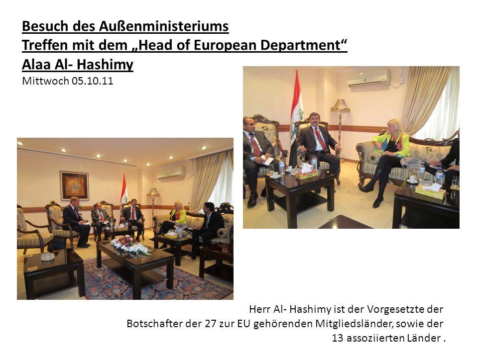 Besuch des Außenministeriums Treffen mit dem Head of European Department Alaa Al- Hashimy Mittwoch 05.10.11 Herr Al- Hashimy ist der Vorgesetzte der Botschafter der 27 zur EU gehörenden Mitgliedsländer, sowie der 13 assoziierten Länder.