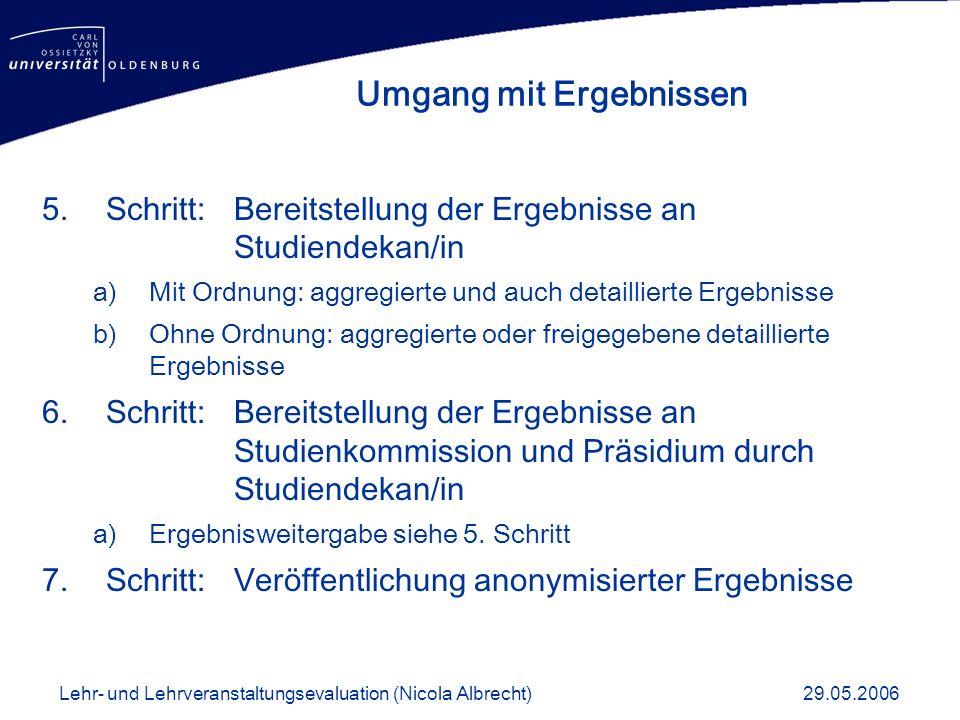 5.Schritt: Bereitstellung der Ergebnisse an Studiendekan/in a)Mit Ordnung: aggregierte und auch detaillierte Ergebnisse b)Ohne Ordnung: aggregierte od
