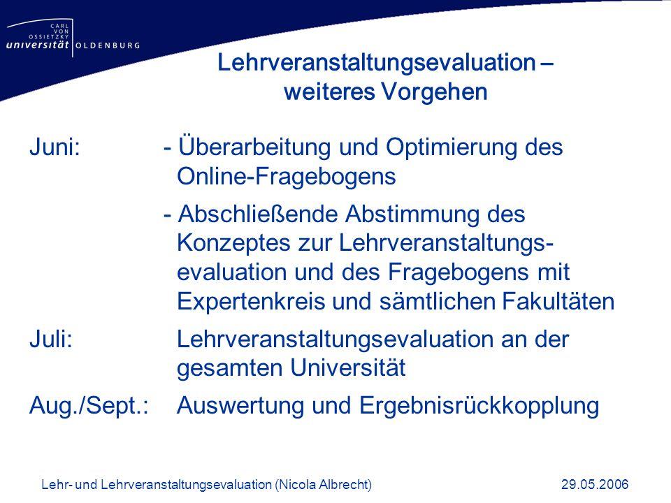 Juni:- Überarbeitung und Optimierung des Online-Fragebogens - Abschließende Abstimmung des Konzeptes zur Lehrveranstaltungs- evaluation und des Frageb