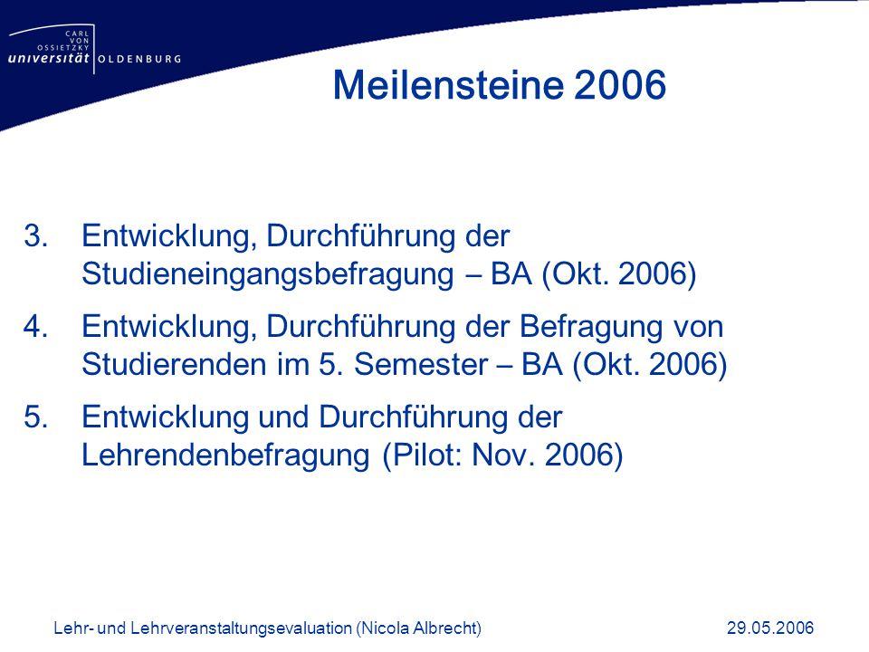 3.Entwicklung, Durchführung der Studieneingangsbefragung – BA (Okt. 2006) 4.Entwicklung, Durchführung der Befragung von Studierenden im 5. Semester –