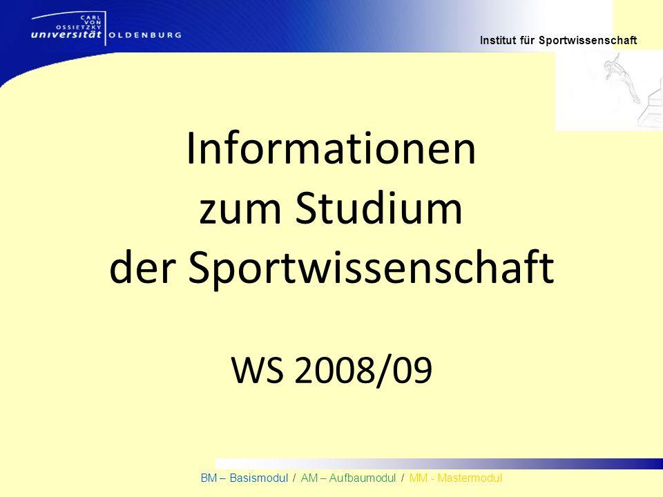 Institut für Sportwissenschaft BM – Basismodul / AM – Aufbaumodul / MM - Mastermodul Informationen zum Studium der Sportwissenschaft WS 2008/09