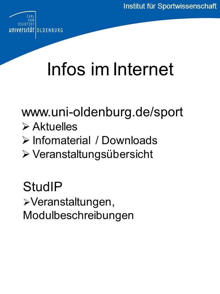 Infos im Internet www.uni-oldenburg.de/sport Aktuelles Infomaterial / Downloads Veranstaltungsübersicht StudIP Veranstaltungen, Modulbeschreibungen Institut für Sportwissenschaft