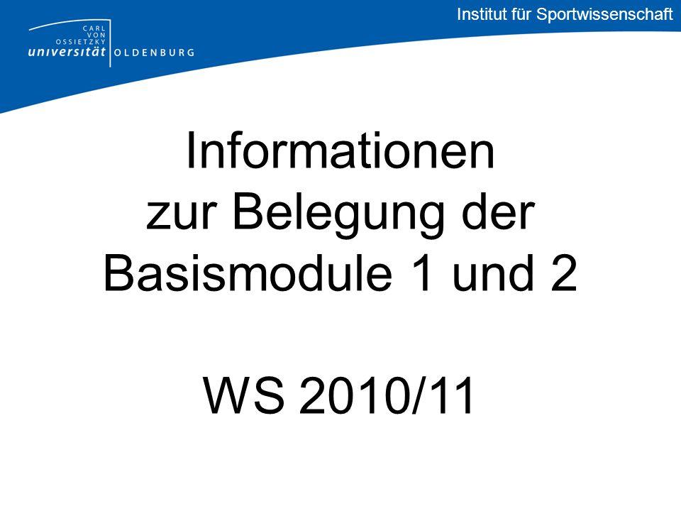 Informationen zur Belegung der Basismodule 1 und 2 WS 2010/11 Institut für Sportwissenschaft