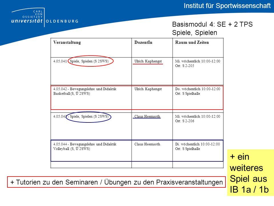 + ein weiteres Spiel aus IB 1a / 1b Institut für Sportwissenschaft Basismodul 4: SE + 2 TPS Spiele, Spielen VeranstaltungDozentInRaum und Zeiten 4.05.041 - Spiele, Spielen (S 2SWS)Ulrich KaphengstMi.