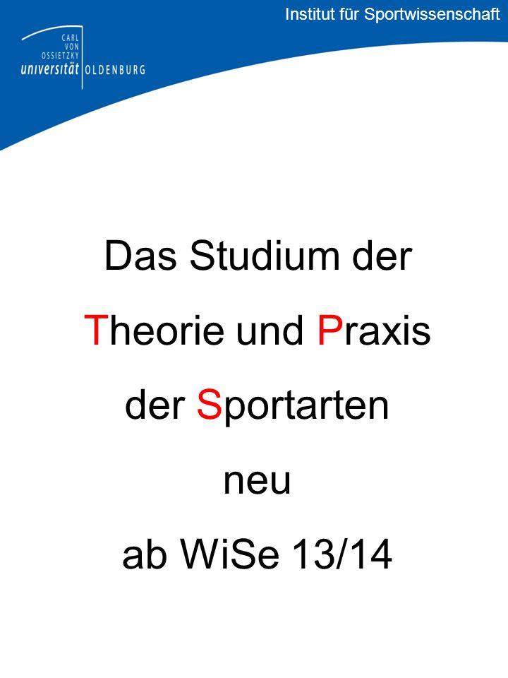 Das Studium der Theorie und Praxis der Sportarten neu ab WiSe 13/14 Institut für Sportwissenschaft