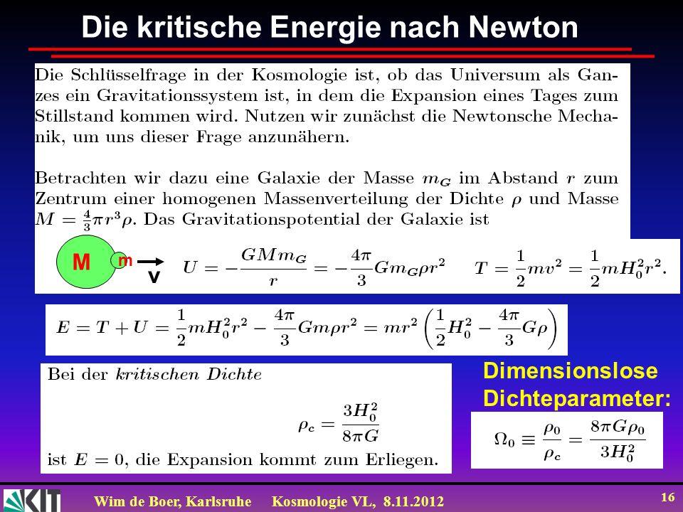 Wim de Boer, KarlsruheKosmologie VL, 8.11.2012 16 Die kritische Energie nach Newton Dimensionslose Dichteparameter: M m v