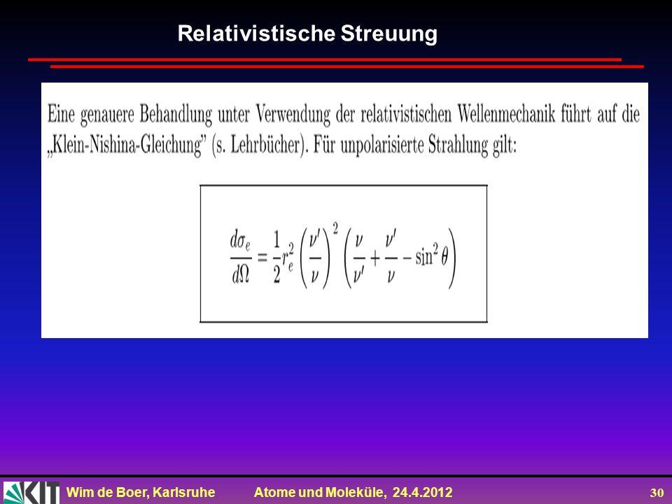 Wim de Boer, Karlsruhe Atome und Moleküle, 24.4.2012 30 Relativistische Streuung