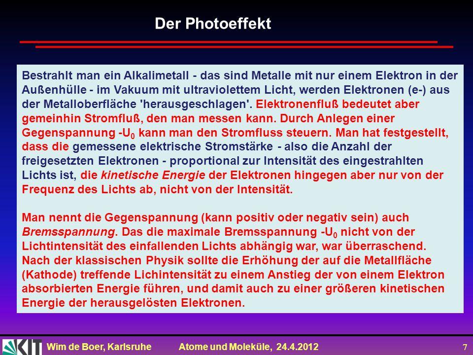 Wim de Boer, Karlsruhe Atome und Moleküle, 24.4.2012 7 Bestrahlt man ein Alkalimetall - das sind Metalle mit nur einem Elektron in der Außenhülle - im