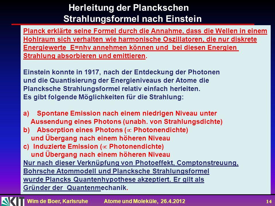 Wim de Boer, Karlsruhe Atome und Moleküle, 26.4.2012 14 Herleitung der Planckschen Strahlungsformel nach Einstein Planck erklärte seine Formel durch d