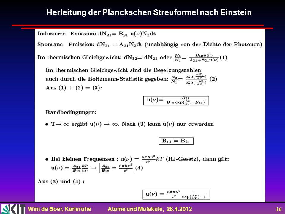 Wim de Boer, Karlsruhe Atome und Moleküle, 26.4.2012 16 Herleitung der Planckschen Streuformel nach Einstein