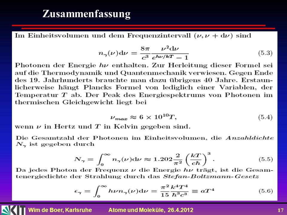 Wim de Boer, Karlsruhe Atome und Moleküle, 26.4.2012 17 Zusammenfassung