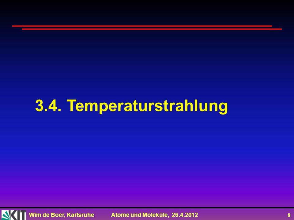 Wim de Boer, Karlsruhe Atome und Moleküle, 26.4.2012 8 3.4. Temperaturstrahlung