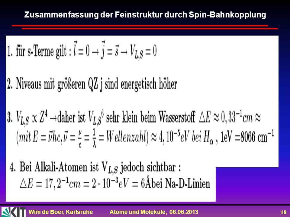 Wim de Boer, Karlsruhe Atome und Moleküle, 06.06.2013 18 Zusammenfassung der Feinstruktur durch Spin-Bahnkopplung