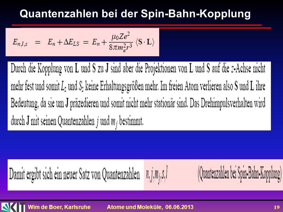 Wim de Boer, Karlsruhe Atome und Moleküle, 06.06.2013 19 Quantenzahlen bei der Spin-Bahn-Kopplung