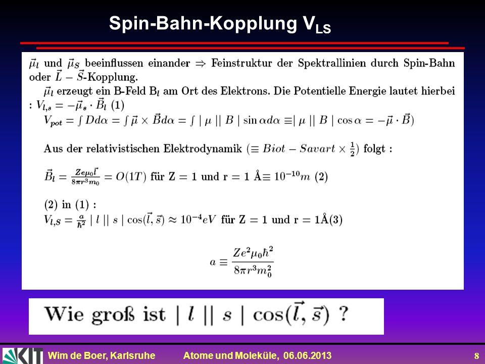 Wim de Boer, Karlsruhe Atome und Moleküle, 06.06.2013 8 Spin-Bahn-Kopplung V LS