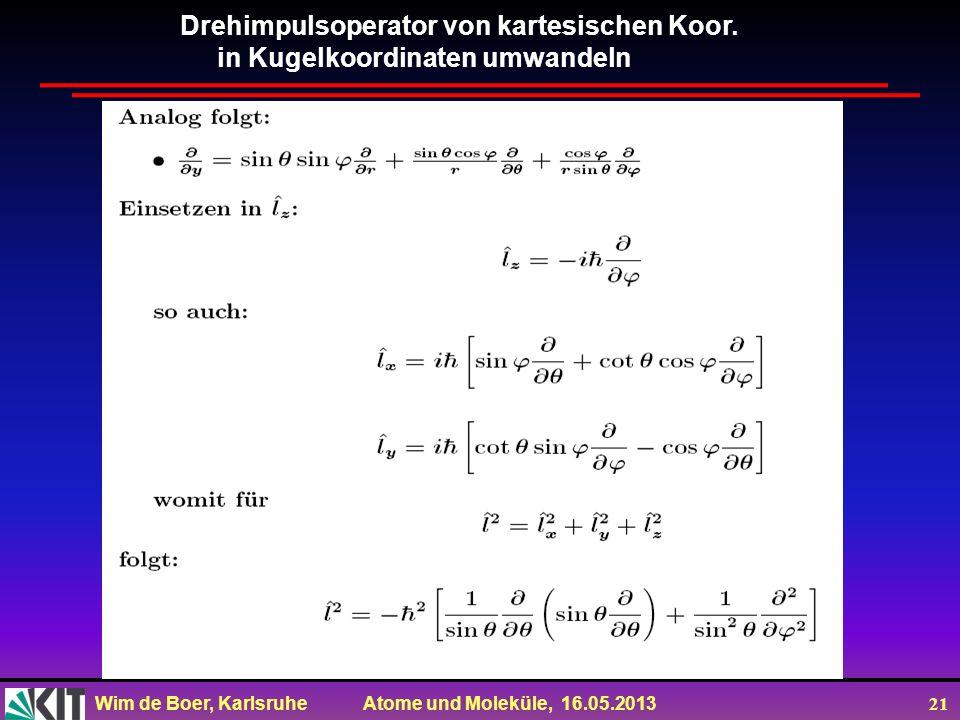 Wim de Boer, Karlsruhe Atome und Moleküle, 16.05.2013 21 Drehimpulsoperator von kartesischen Koor. in Kugelkoordinaten umwandeln