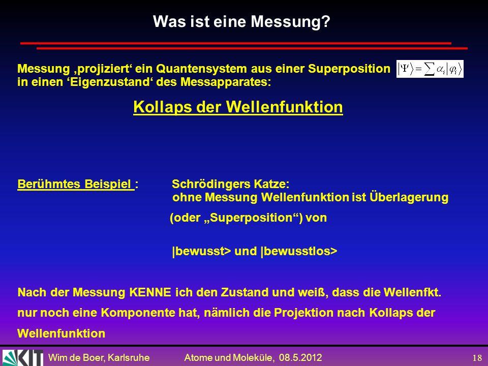 Wim de Boer, Karlsruhe Atome und Moleküle, 08.5.2012 17 Quantenmechanik (Schrödingergleichung) ist linear. Beliebige Überlagerungen = Superpositionen