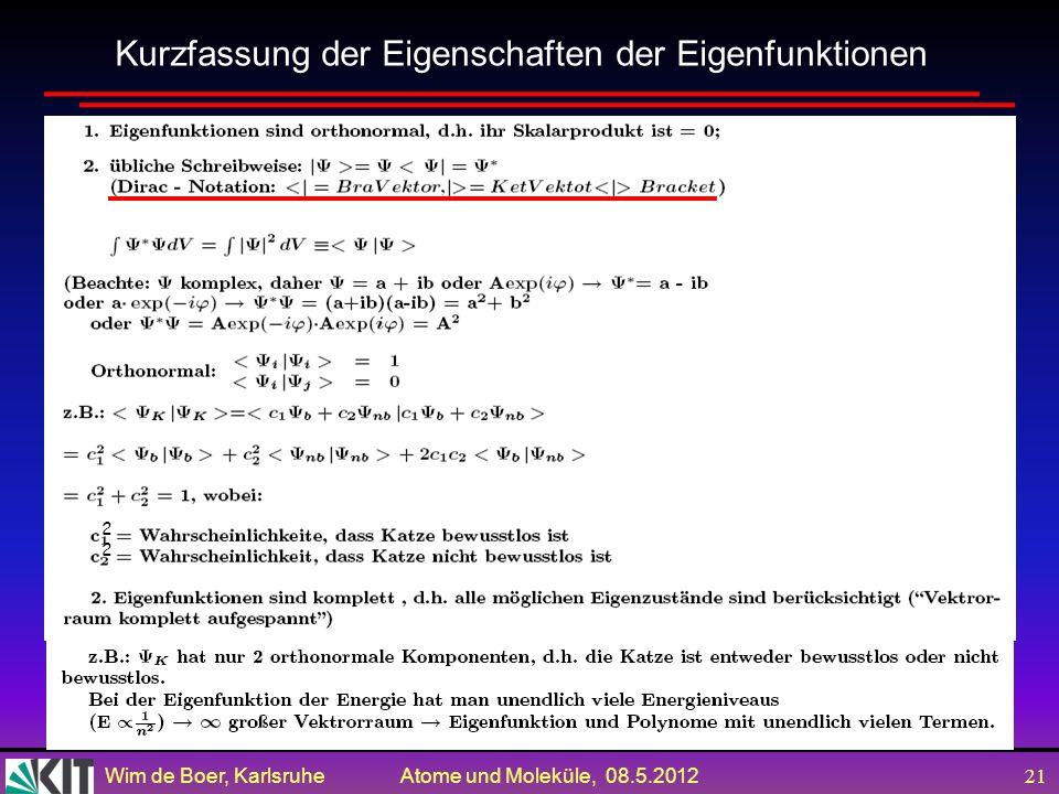 Wim de Boer, Karlsruhe Atome und Moleküle, 08.5.2012 20 Eigenwerte und Eigenfunktionen Grundpostulat der Quantenmechanik: s Messungen und Projektionso