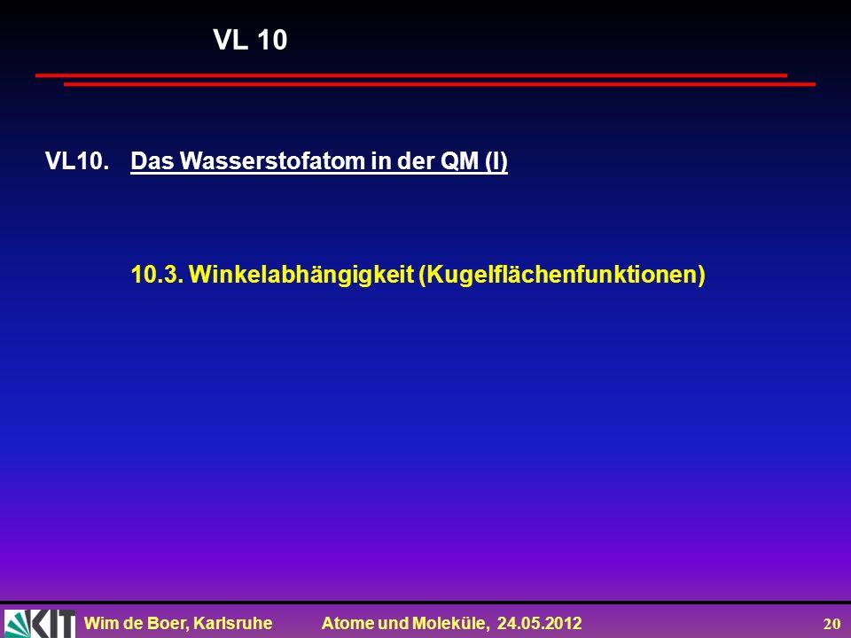 Wim de Boer, Karlsruhe Atome und Moleküle, 24.05.2012 20 VL10.Das Wasserstofatom in der QM (I) 10.3. Winkelabhängigkeit (Kugelflächenfunktionen) VL 10
