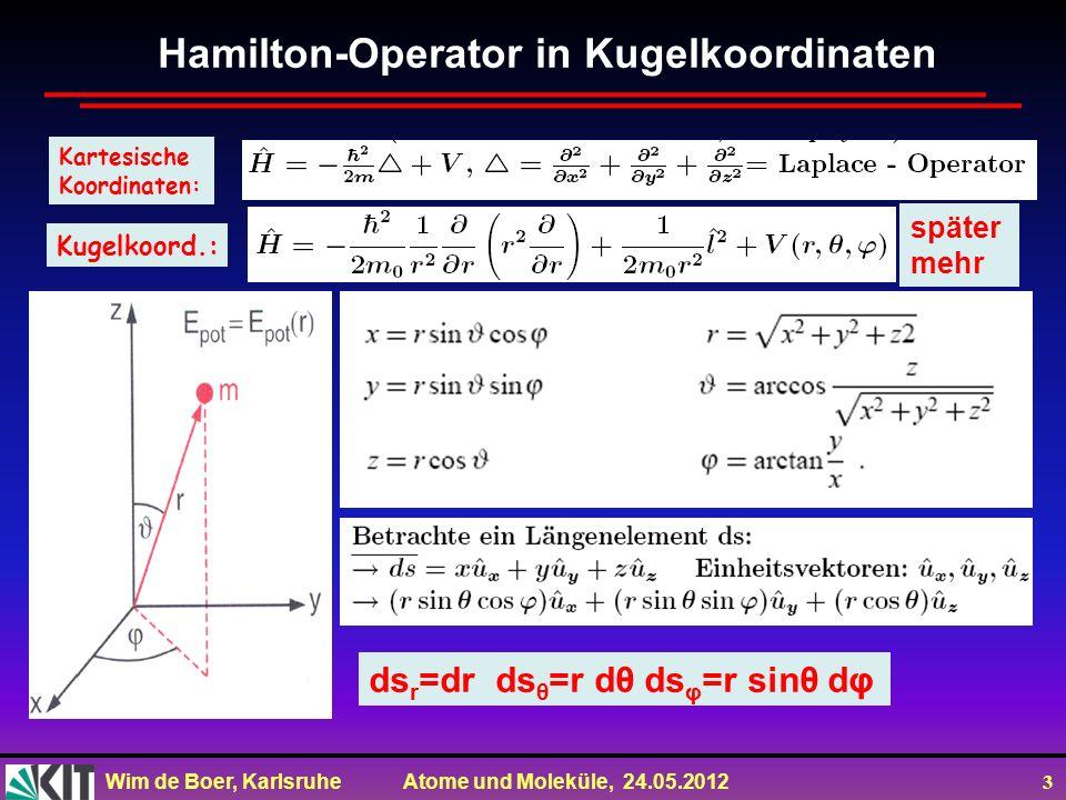 Wim de Boer, Karlsruhe Atome und Moleküle, 24.05.2012 14 Räumliche Einstellung eines Drehimpulses Eigenfunktionen des Drehimpulsoperators sind die Kugelflächenfunktionen.Für jedes Paar Quantenzahlen l,m gibt es eine eigene Funktion Y l,m (,φ) (später mehr)