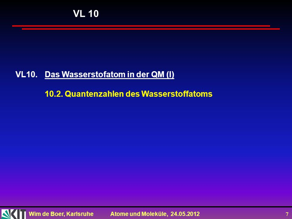 Wim de Boer, Karlsruhe Atome und Moleküle, 24.05.2012 8 Randbedingung in magnetische Quantenzahl m ( Quantisierung macht sich nur bemerkbar im Magnetfeld) m ganzzahlig = magnetische Quantenzahl durch Randbedingung in Φ