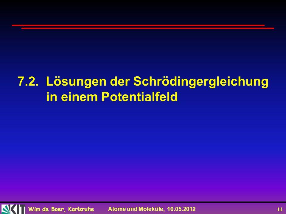 Wim de Boer, Karlsruhe Atome und Moleküle, 10.05.2012 11 7.2. Lösungen der Schrödingergleichung in einem Potentialfeld