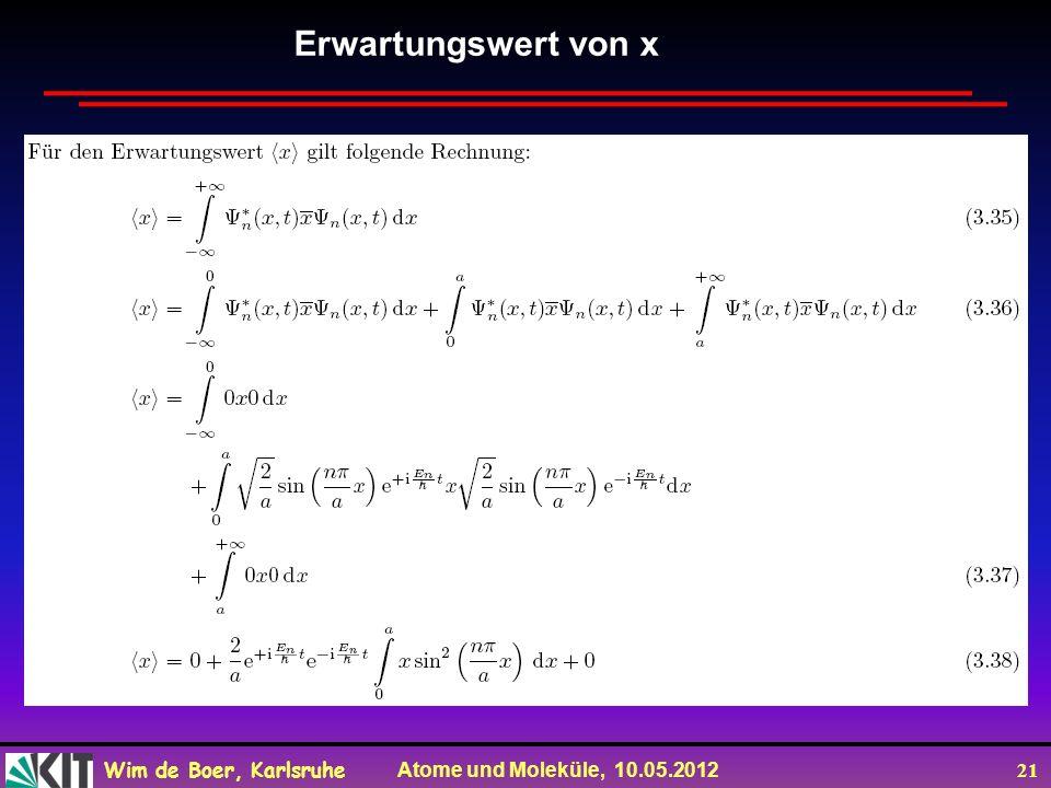Wim de Boer, Karlsruhe Atome und Moleküle, 10.05.2012 21 Erwartungswert von x