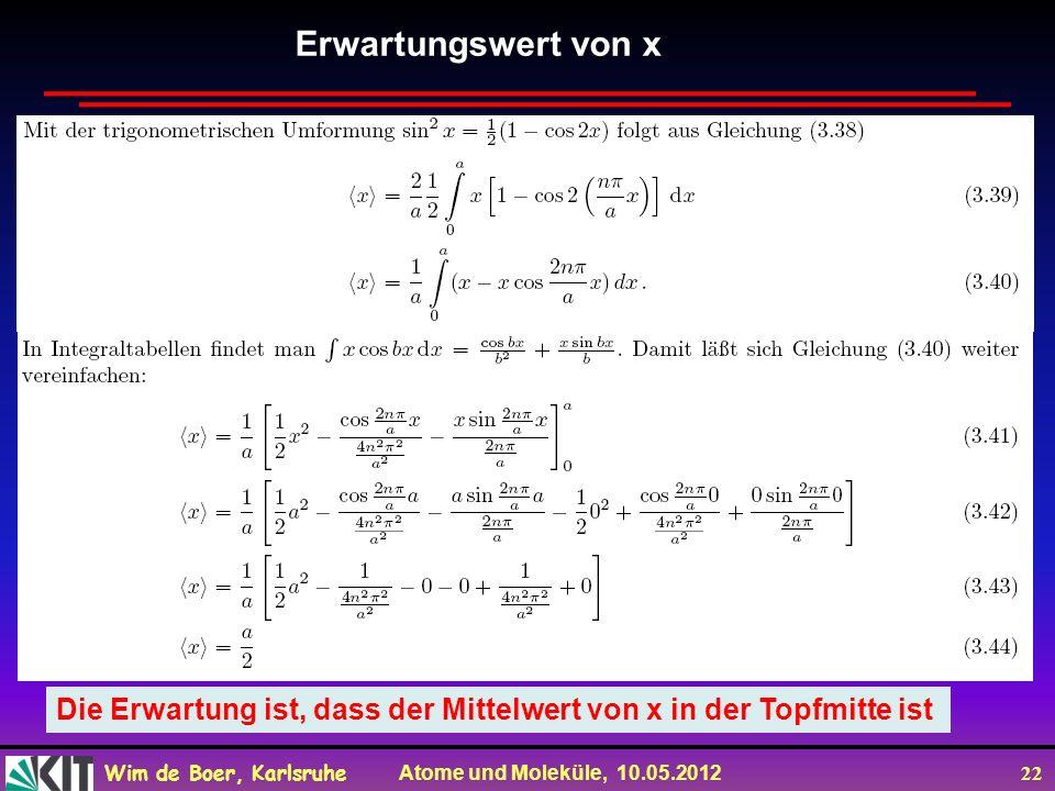 Wim de Boer, Karlsruhe Atome und Moleküle, 10.05.2012 22 Die Erwartung ist, dass der Mittelwert von x in der Topfmitte ist Erwartungswert von x