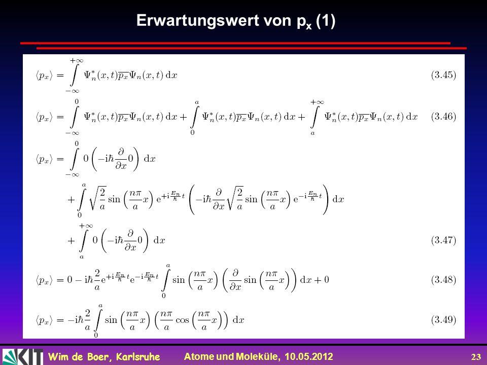 Wim de Boer, Karlsruhe Atome und Moleküle, 10.05.2012 23 Erwartungswert von p x (1)