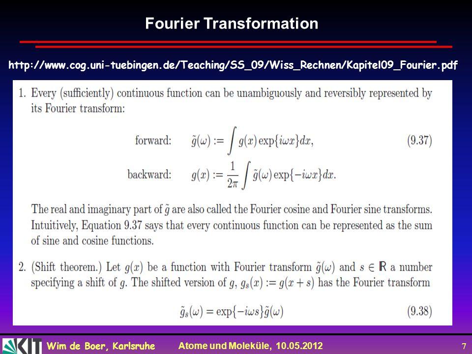 Wim de Boer, Karlsruhe Atome und Moleküle, 10.05.2012 7 Fourier Transformation http://www.cog.uni-tuebingen.de/Teaching/SS_09/Wiss_Rechnen/Kapitel09_Fourier.pdf