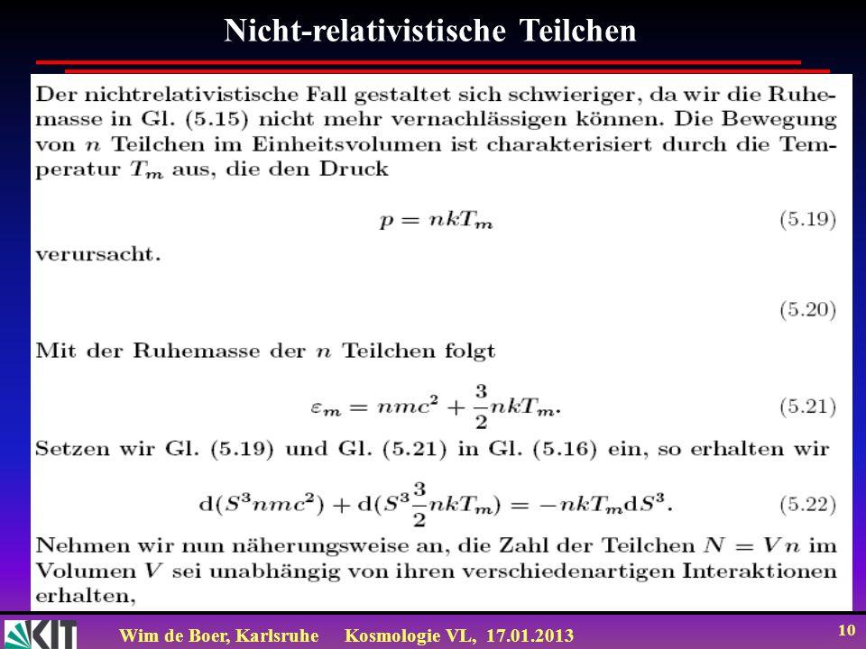 Wim de Boer, KarlsruheKosmologie VL, 17.01.2013 10 Nicht-relativistische Teilchen