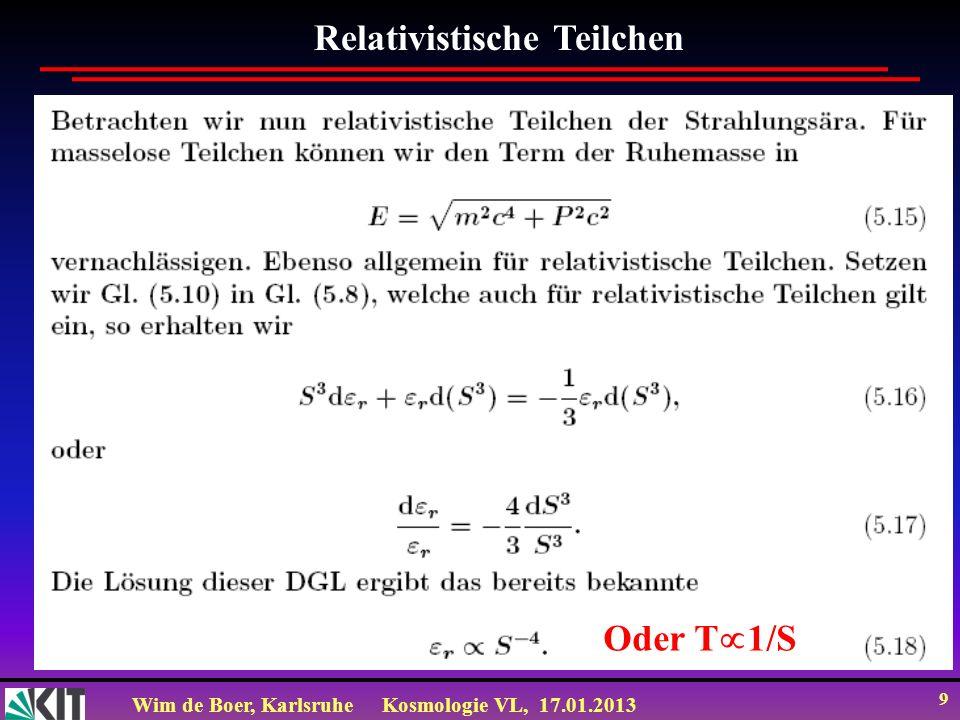 Wim de Boer, KarlsruheKosmologie VL, 17.01.2013 9 Relativistische Teilchen Oder T 1/S