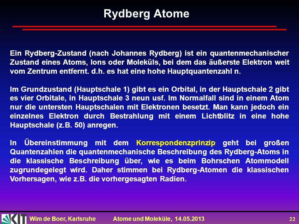 Wim de Boer, Karlsruhe Atome und Moleküle, 14.05.2013 22 Rydberg Atome Ein Rydberg-Zustand (nach Johannes Rydberg) ist ein quantenmechanischer Zustand