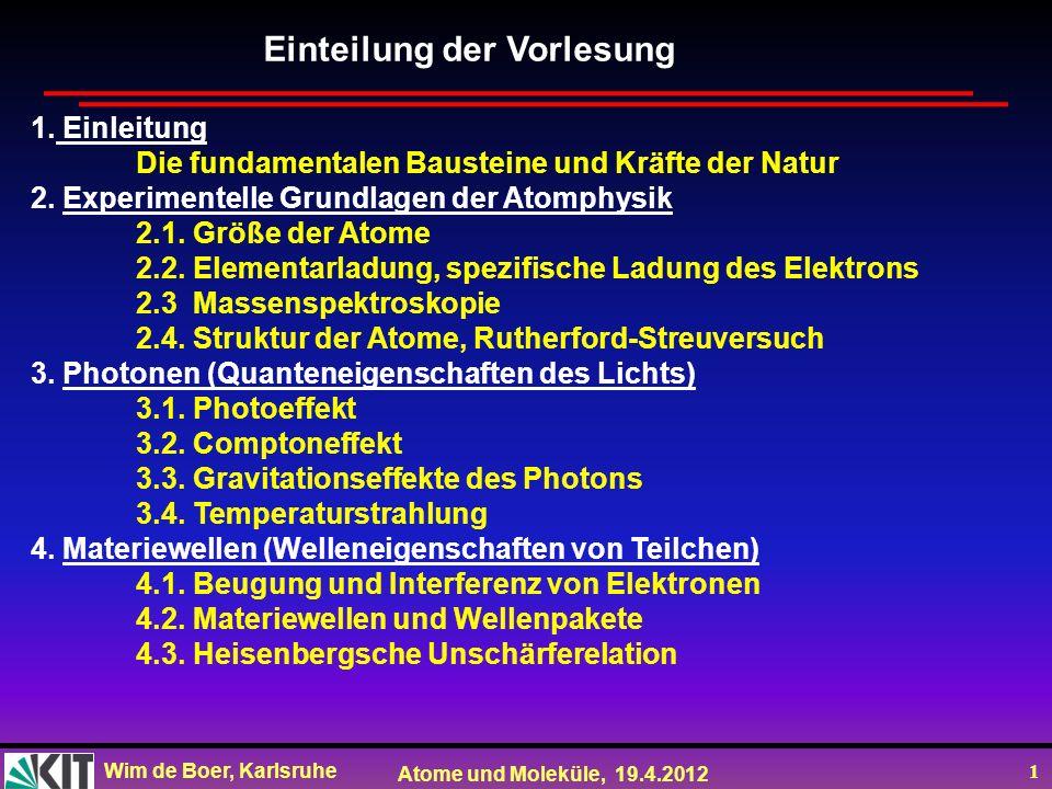 Wim de Boer, Karlsruhe Atome und Moleküle, 19.4.2012 2 Vorlesung 2: Roter Faden: 2.1 Größe der Atome 2.2 Elementarladung 2.3 Massenspektroskopie 2.4 Atomstruktur aus Rutherfordstreuung (1911) Folien auf dem Web: http://www-ekp.physik.uni-karlsruhe.de/~deboer/