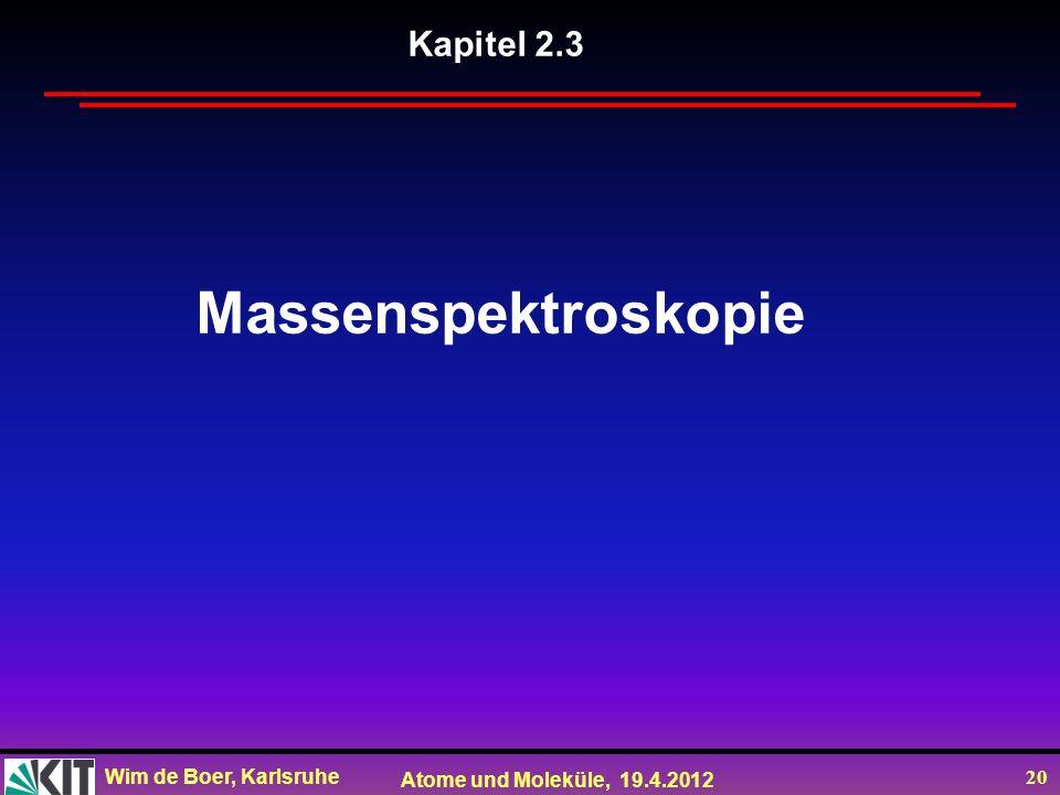 Wim de Boer, Karlsruhe Atome und Moleküle, 19.4.2012 20 Kapitel 2.3 Massenspektroskopie