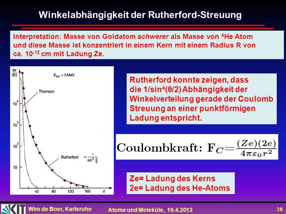 Wim de Boer, Karlsruhe Atome und Moleküle, 19.4.2012 28 Winkelabhängigkeit der Rutherford-Streuung Rutherford konnte zeigen, dass die 1/sin 4 (θ/2) Ab