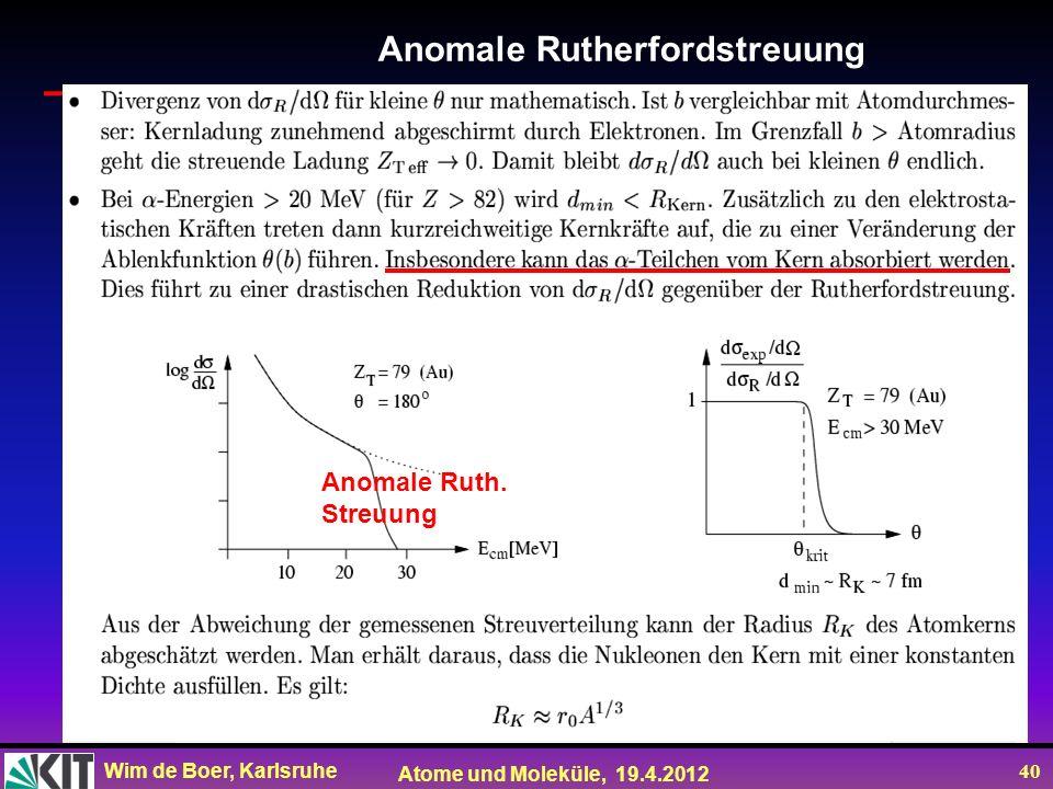 Wim de Boer, Karlsruhe Atome und Moleküle, 19.4.2012 40 Anomale Rutherfordstreuung Anomale Ruth. Streuung