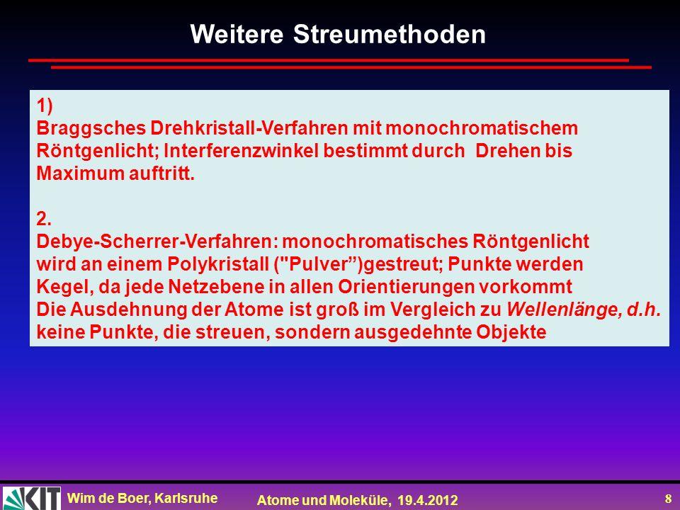 Wim de Boer, Karlsruhe Atome und Moleküle, 19.4.2012 19 Atommasse: Atommassenkonstante m u = m( 12 C)/N A /12 (12 weil 12 Nukleonen im C-Atom) m u = 1,660 5402(10) 10 -27 kg Elektronenmasse: m e = e/(e/m e ) = 9,109 3897(54) 10 -31 kg m u /m e = 1 838,683662(40) Atommasse/Elektronenmasse ~ 2000/1 Atom- und Elektronenmasse
