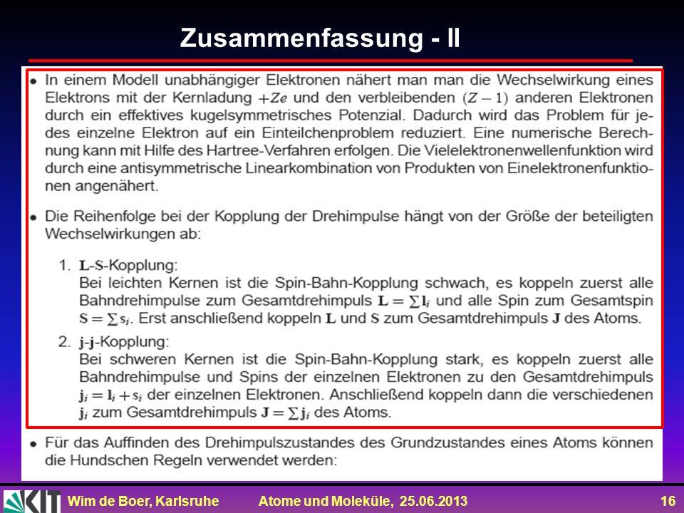 Wim de Boer, Karlsruhe Atome und Moleküle, 25.06.2013 16 Zusammenfassung - II