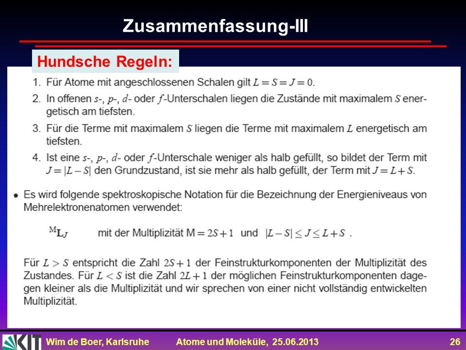 Wim de Boer, Karlsruhe Atome und Moleküle, 25.06.2013 26 Zusammenfassung-III Hundsche Regeln: